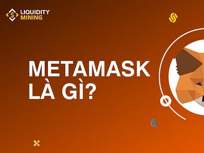 Metamask là gì? Hướng dẫn toàn tập cách cài đặt và sử dụng ví Me nft yieldfarming cryptocurrency defi liquidityminingblog liquiditymining