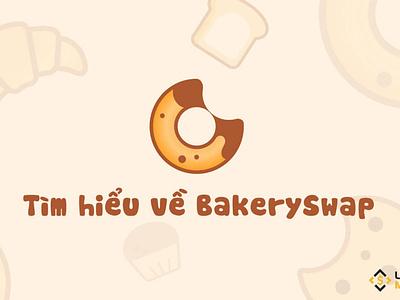 BAKE là gì? Toàn tập về BakerySwap – sàn giao dịch NFT số 1 trên yieldfarming nft liquidityminingblog defi liquiditymining cryptocurrency