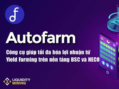 AUTO là gì? Toàn tập về AutoFarm – công cụ tối ưu hóa lợi nhuận yieldfarming nft liquidityminingblog defi liquiditymining cryptocurrency