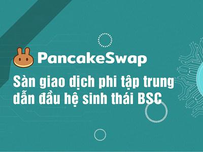 CAKE là gì? Toàn tập về PancakeSwap – sàn giao dịch phi tập trun nft liquidityminingblog defi liquiditymining cryptocurrency