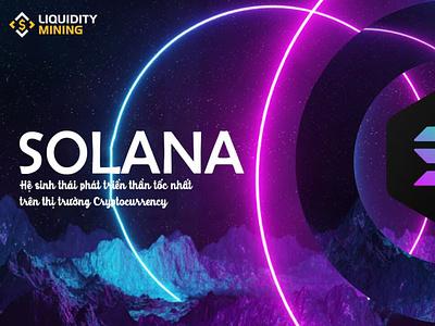 SOL là gì? Toàn tập về Solana – hệ sinh thái phát triển nhanh nh yieldfarming nft liquidityminingblog defi liquiditymining cryptocurrency