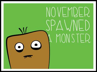 November Spawned a Monster Monster