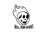Kill Your Heroes - Tee Design