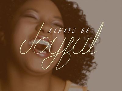Always Be Joyful - Digital Hand Lettering typography type encouragement lettering hand lettering digital hand lettering