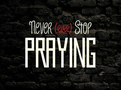 Never (Ever) Stop Praying - Digital Hand Lettering typeface face wacom lettered type hand lettering lettering handlettering digital hand lettering scripture faith encouragement