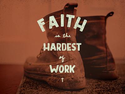 Faith is the hardest of work - Digital Hand Lettering phrase lettered type hand lettering lettering handlettering digital hand lettering script digital custom type faith encouragement