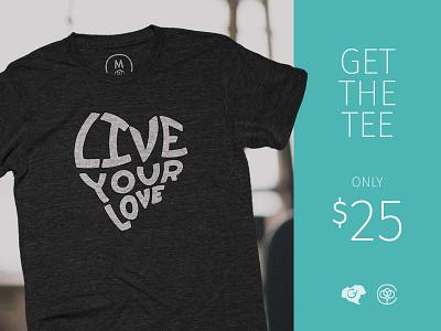 Live Your Love T-Shirt - 5 Days Left! apparel design love cotton bureau message logo heart lettering handletter tshirt