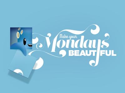 Make Your Mondays Beautiful