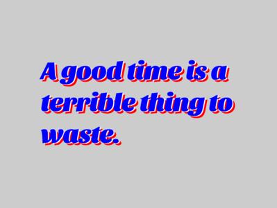 A Good Time design