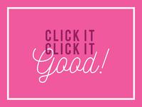 Click it, Click it Good!