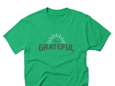 Be Grateful grateful happiness thankful shirt gratitude