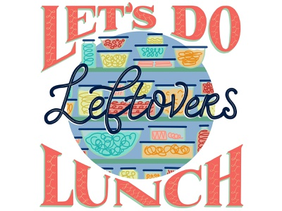 Let's Do Leftovers Lunch Food Waste Editorial Illustration food industry food and drink food waste editorial illustration editorial art editorial food illustration lettering illustration