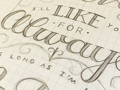 """""""I'll Like You For Always"""" Work in Progress sketch hand lettering lettering wip"""