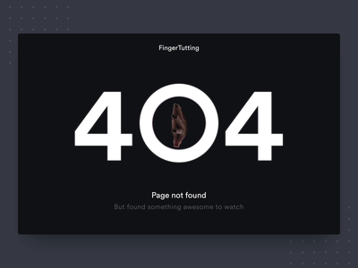 404 Page - FingerTutting Concept hand empty state dark page not found 404 tutting style finger concept ui design after effects animation