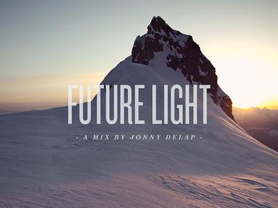Future Light - Designers MX designers mx mix playlist cover art typography future light future light jonny delap photo manipulation snow mountain music