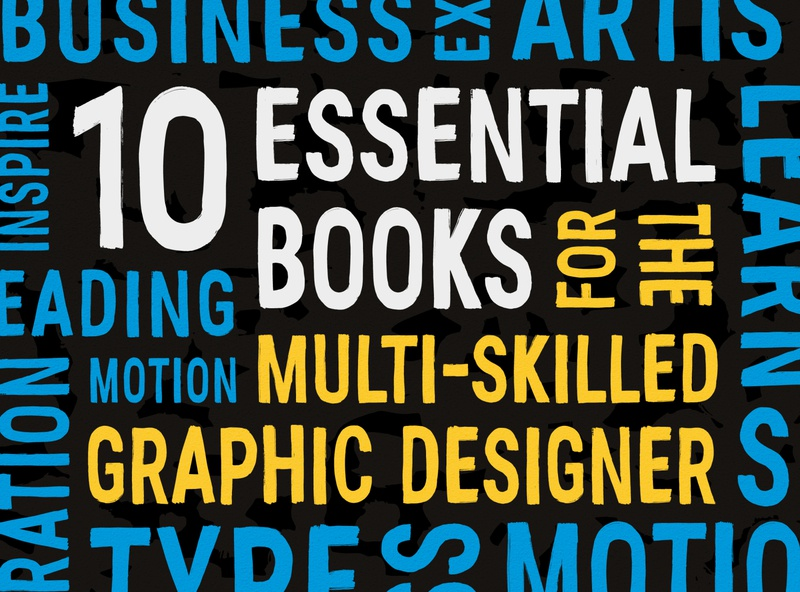 10 Essential Books for the Multi-Skilled Graphic Designer book dailyinspiration designbookstore designbookshelf freelancer freelancing creativebusiness lettering learndesign education designtutorials booksforartists booksfordesigners readinglist type motiongraphics illustration graphicdesign artbooks designbooks