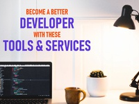 Become a better Developer with these Tools & Services