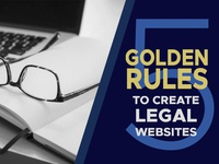 5 Golden Rules To Create Legal Websites