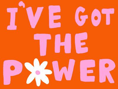 I've Got The Power handlettered handlettering orange daisy flower song lyrics song ive got the power quote pink cute illustration