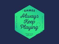 Always Keep Playing! – GAMEE