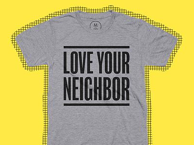 Love Your Neighbor cotton bureau tshirt neighbor kindness love love your neighbor