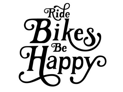 Ride Bikes Be Happy