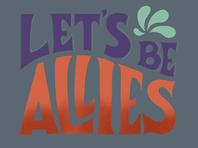 Lets Be Allies Hand-Lettered Phrase