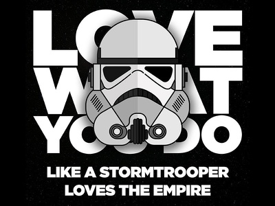 Love What You Do - Stormtrooper 4th may flat star wars empire love what you do stormtrooper