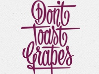 Don't Toast Grapes