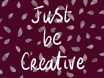 Just be creative - hand-lettered quote illustration procreate maroon creativity typography quote hand lettered handlettering