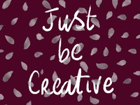 Just be creative - hand-lettered quote