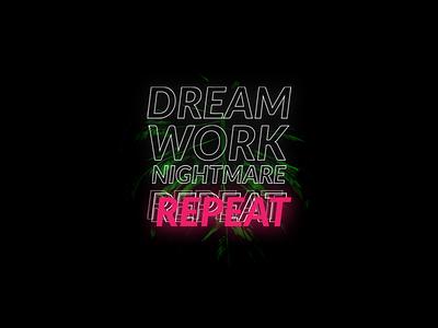 Dream, work, nightmare, repeat neon poster dark green minimalist quote graphic illustration repeat nightmare work dream