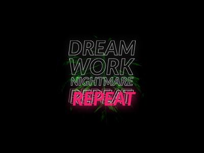 Dream, work, nightmare, repeat