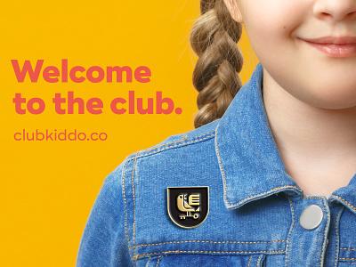 Club Kiddo - Welcome to the club. pins branding kids club club kiddo