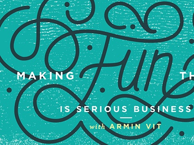 Making Fun Things is Serious Business vector ink texture armin vit illustration typography handlettering graphic design lettering