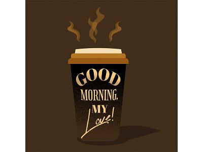 "A cup of coffee  ""Good morning, my love!"" iced coffee coffeehouse cacao macchiato americano coffee break hot drink latte coffee bar coffee shop cafe decaf brew caffeine cappuccino coffee bean coffee cup coffeeshop coffee espresso"
