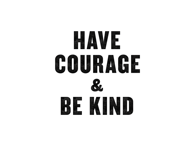 Have Courage and Be Kind poster print knockout typography texture