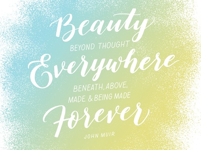 Beauty beyond thought quote johnmuir brush gestural script handdrawn typography type handdrawntype lettering