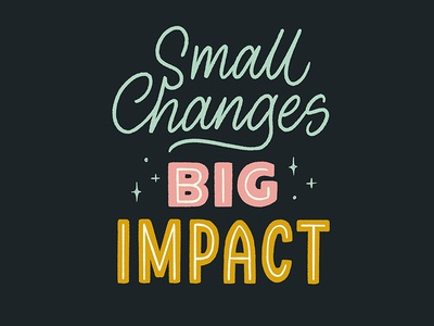 Small Changes, Big Impact