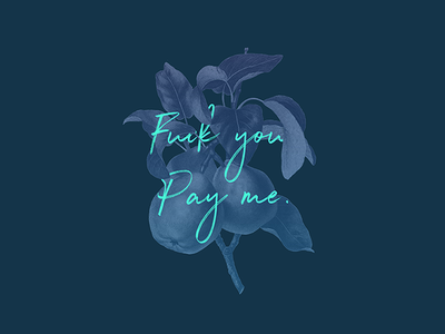 Fuck You,Pay Me. lettering font thank you card money plant leaf text flowers poster card fruit freelance pay
