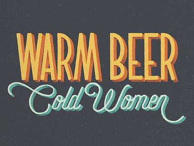 Warm Beer, Cold Women lettering women beer