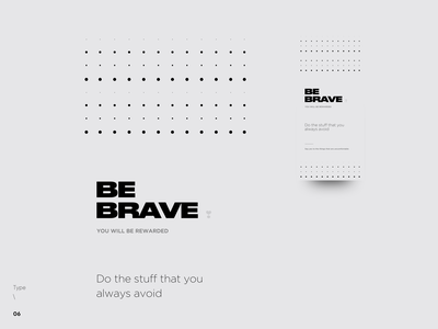 Type \ 06 - Be Brave type daily dot pattern font typo typografi poster inspirational gotham druk clean minimal type art contrast color wide typography type