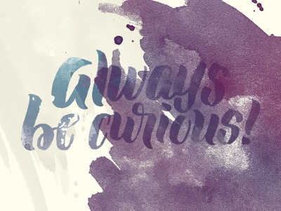 Always be curious design typography calligraphy brush lettering hand lettering lettering script brush type handtype cs15 creative south