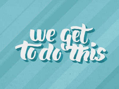 We get to do this creative south cs15 handtype type brush script lettering hand lettering brush lettering calligraphy typography design
