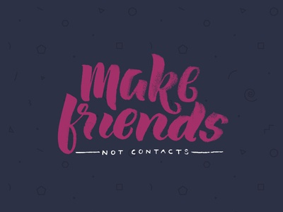 Make friends, not contacts design typography calligraphy brush lettering hand lettering lettering script brush type handtype cs15 creative south