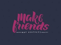 Make friends, not contacts