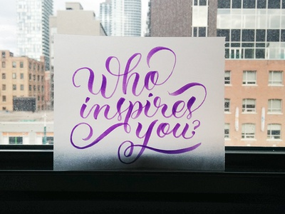 Who inspires you? lettering inspiration hand lettering brush lettering typography design
