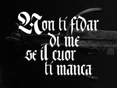 Non ti fidar di me se il cuor ti manca black typo type vector typography blackletter proverb gothic lettering sword