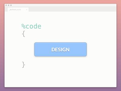 Design = Code = Design code design extend sass scss button hover active states