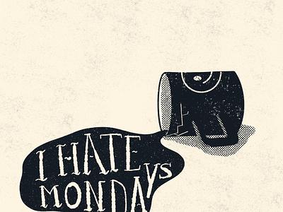 I Hate Mondays design black  white lettering handlettering illustrator illustration